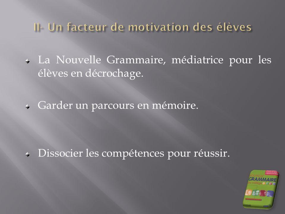 La Nouvelle Grammaire, médiatrice pour les élèves en décrochage. Garder un parcours en mémoire. Dissocier les compétences pour réussir.