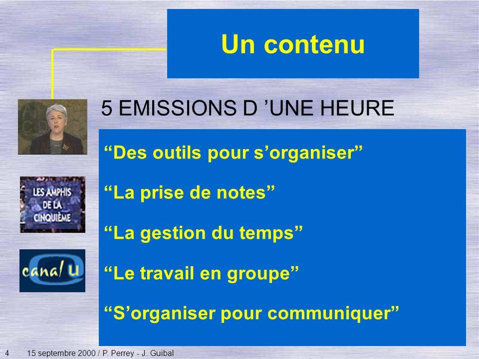 415 septembre 2000 / P. Perrey - J. Guibal Un contenu Des outils pour sorganiser La prise de notes La gestion du temps Le travail en groupe Sorganiser