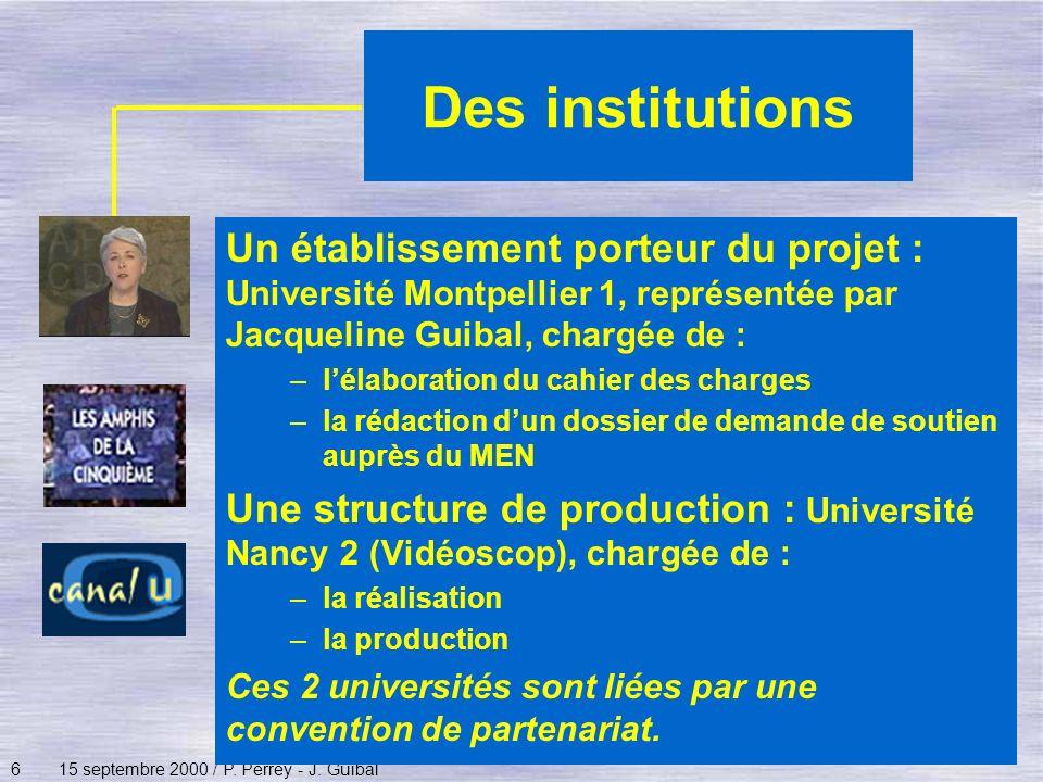 615 septembre 2000 / P. Perrey - J. Guibal Des institutions Un établissement porteur du projet : Université Montpellier 1, représentée par Jacqueline