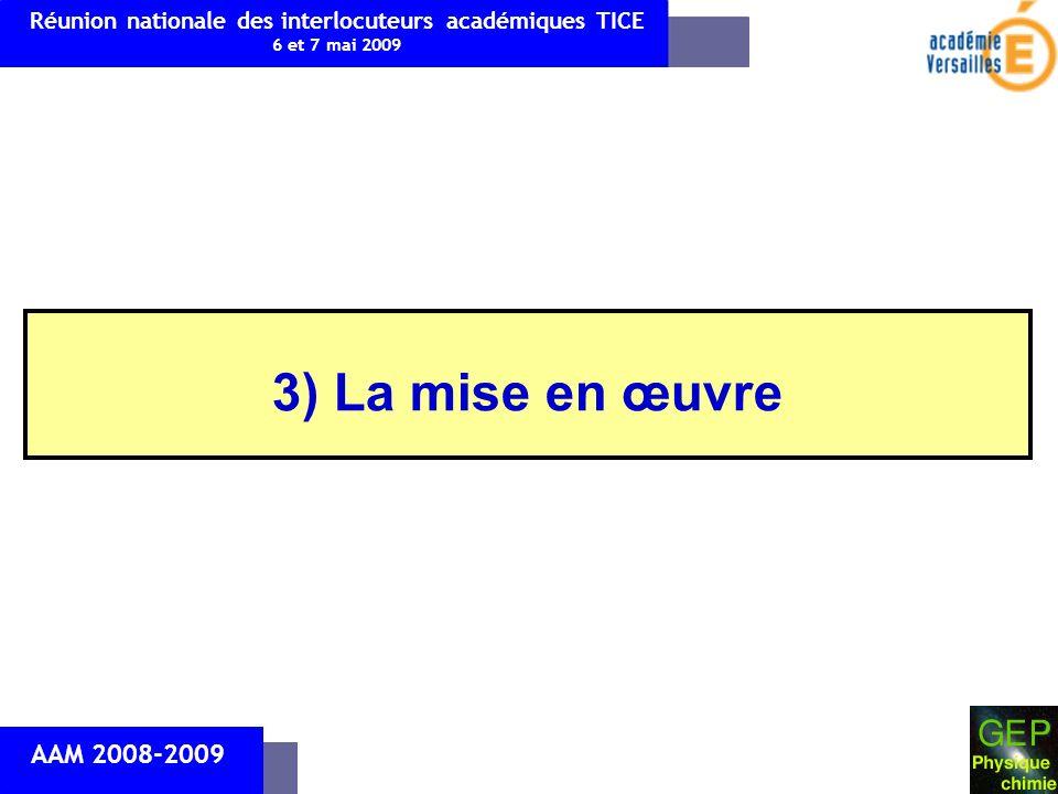3) La mise en œuvre AAM 2008-2009 Réunion nationale des interlocuteurs académiques TICE 6 et 7 mai 2009