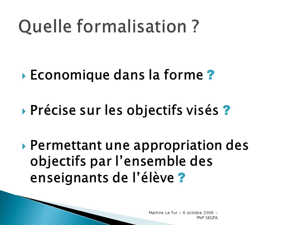 Martine Le Fur - 6 octobre 2009 - PNP SEGPA Economique dans la forme ? Précise sur les objectifs visés ? Permettant une appropriation des objectifs pa