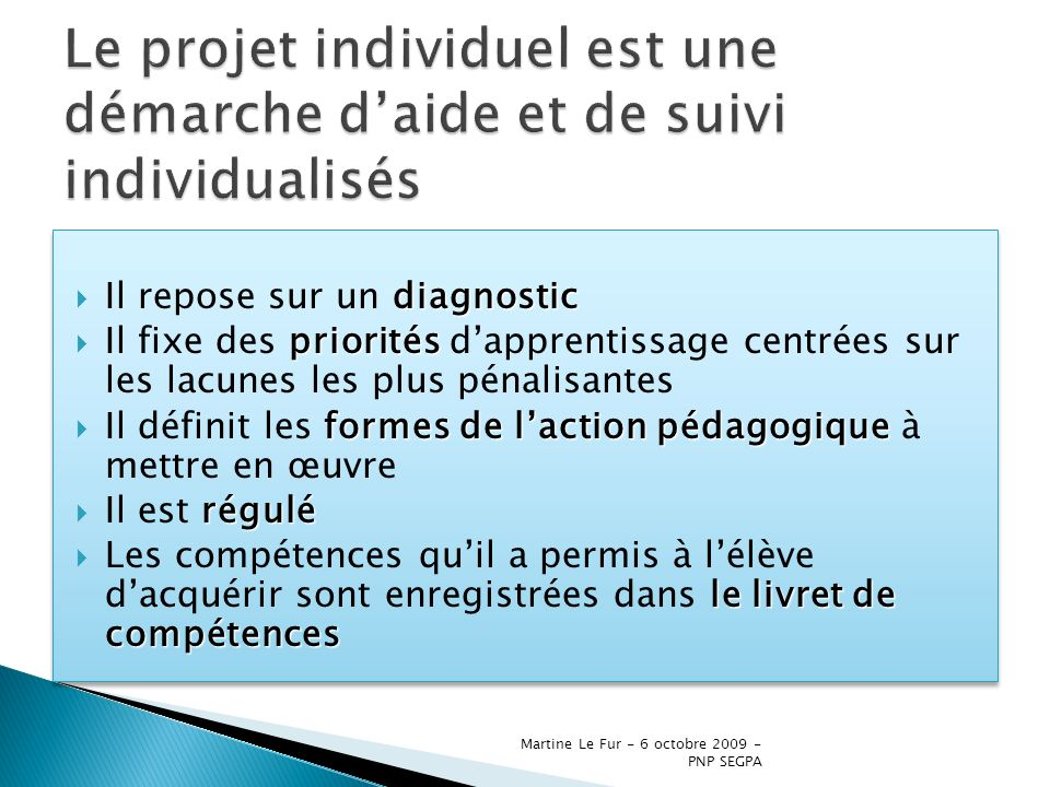 Martine Le Fur - 6 octobre 2009 - PNP SEGPA diagnostic Il repose sur un diagnostic priorités Il fixe des priorités dapprentissage centrées sur les lac