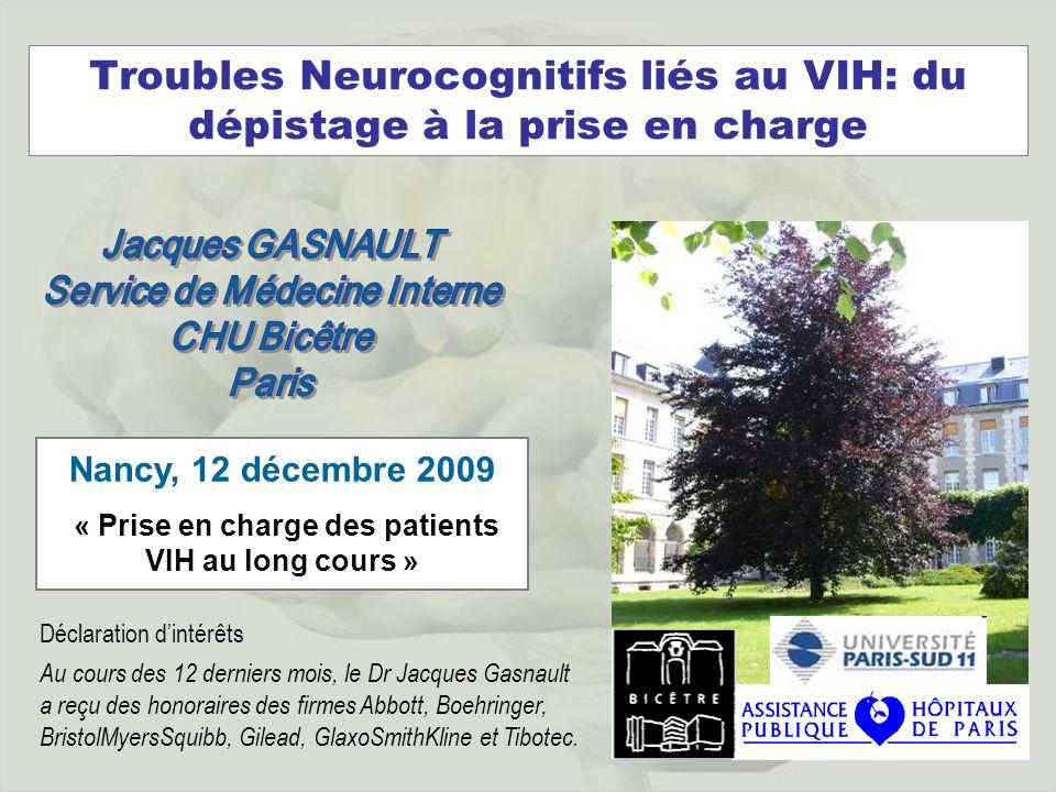 Troubles Neurocognitifs liés au VIH: du dépistage à la prise en charge Déclaration dintérêts Au cours des 12 derniers mois, le Dr Jacques Gasnault a r