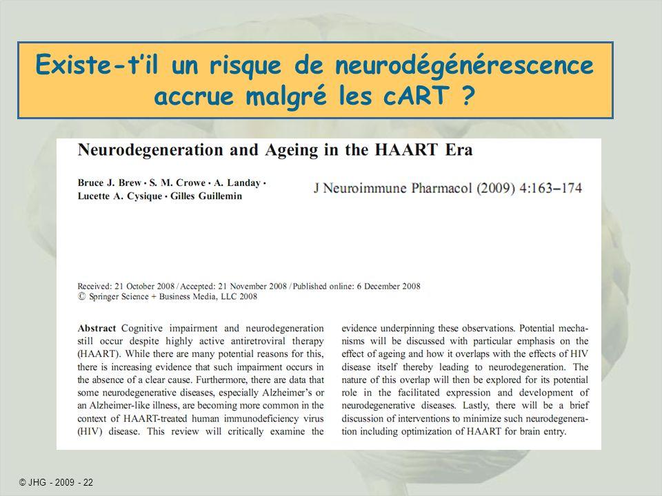 © JHG - 2009 - 22 Existe-til un risque de neurodégénérescence accrue malgré les cART ?