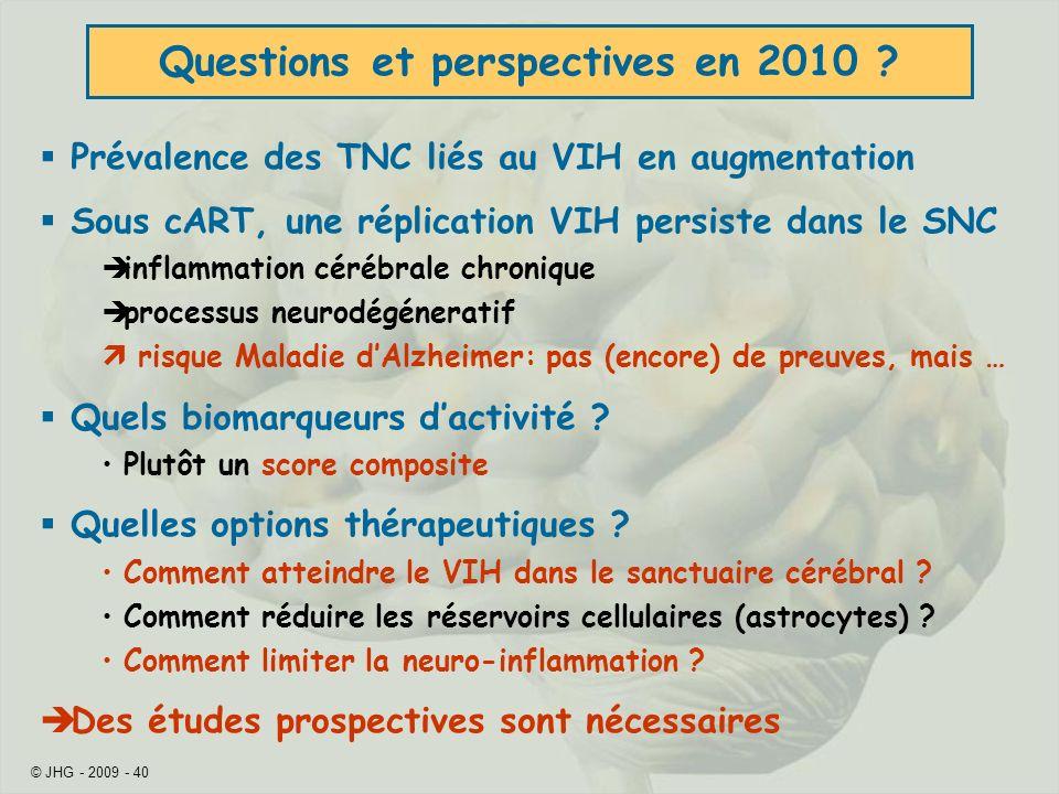 © JHG - 2009 - 40 Prévalence des TNC liés au VIH en augmentation Sous cART, une réplication VIH persiste dans le SNC inflammation cérébrale chronique