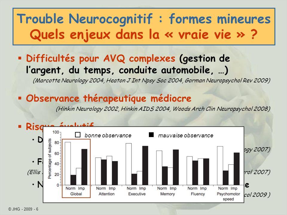 © JHG - 2009 - 6 Trouble Neurocognitif : formes mineures Quels enjeux dans la « vraie vie » ? Difficultés pour AVQ complexes (gestion de largent, du t