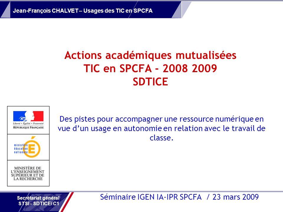 Jean-François CHALVET – Usages des TIC en SPCFA Secrétariat général STSI - SDTICE/ C1 Séminaire IGEN IA-IPR SPCFA / 23 mars 2009 Des pistes pour accom