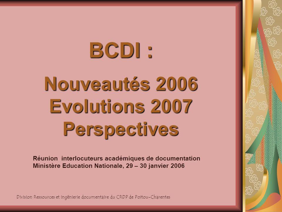 Division Ressources et ingénierie documentaire du CRDP de Poitou-Charentes BCDI : Nouveautés 2006 Evolutions 2007 Perspectives Réunion interlocuteurs