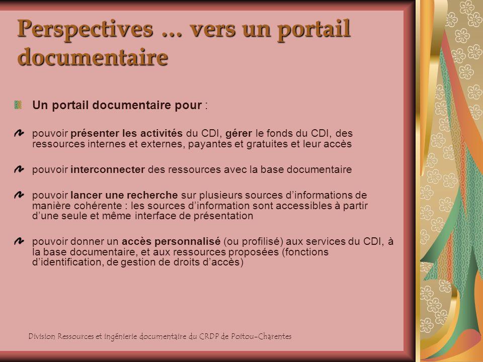 Division Ressources et ingénierie documentaire du CRDP de Poitou-Charentes Perspectives … vers un portail documentaire Un portail documentaire pour :