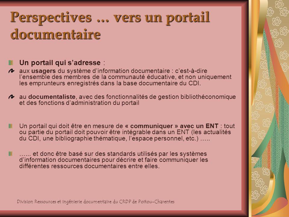 Division Ressources et ingénierie documentaire du CRDP de Poitou-Charentes Perspectives … vers un portail documentaire Un portail qui sadresse : aux u