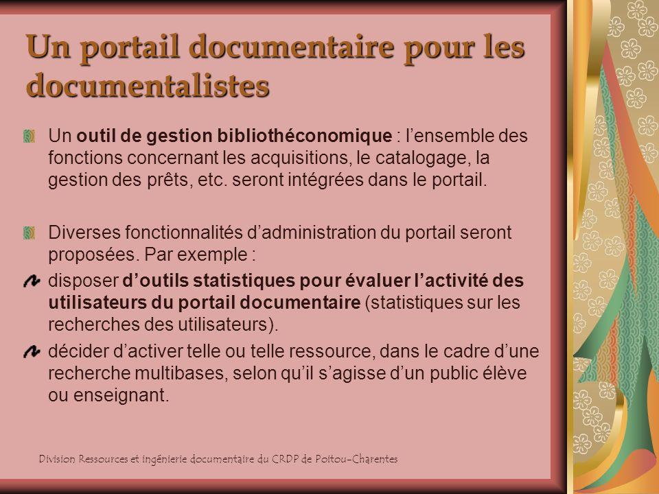Division Ressources et ingénierie documentaire du CRDP de Poitou-Charentes Un portail documentaire pour les documentalistes Un outil de gestion biblio