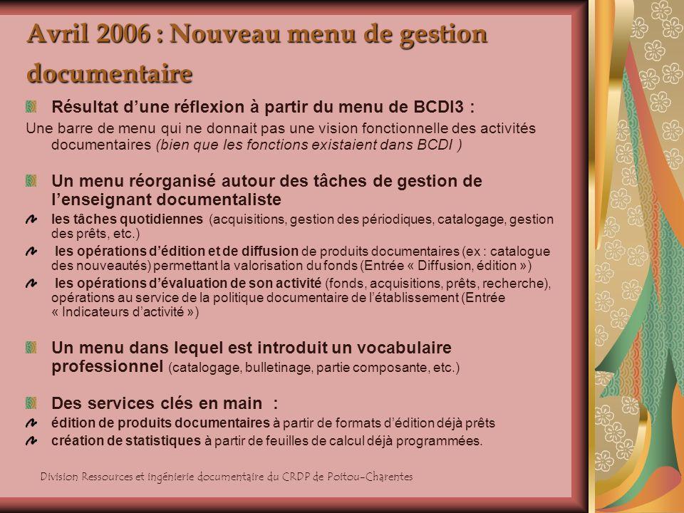 Division Ressources et ingénierie documentaire du CRDP de Poitou-Charentes Décembre 2006 : de nouveaux écrans de catalogage Principes guider le documentaliste dans le catalogage du document quil a en main, en contextualisant les masques de saisie (champs à remplir, intitulés des champs, nomenclatures proposées) lier les étapes de la chaîne documentaire (par exemple lexemplarisation, lajout dun dépouillement darticle) Gommer la structure informatique de la base de données, en « cachant » notamment les tables Notices et Documents.