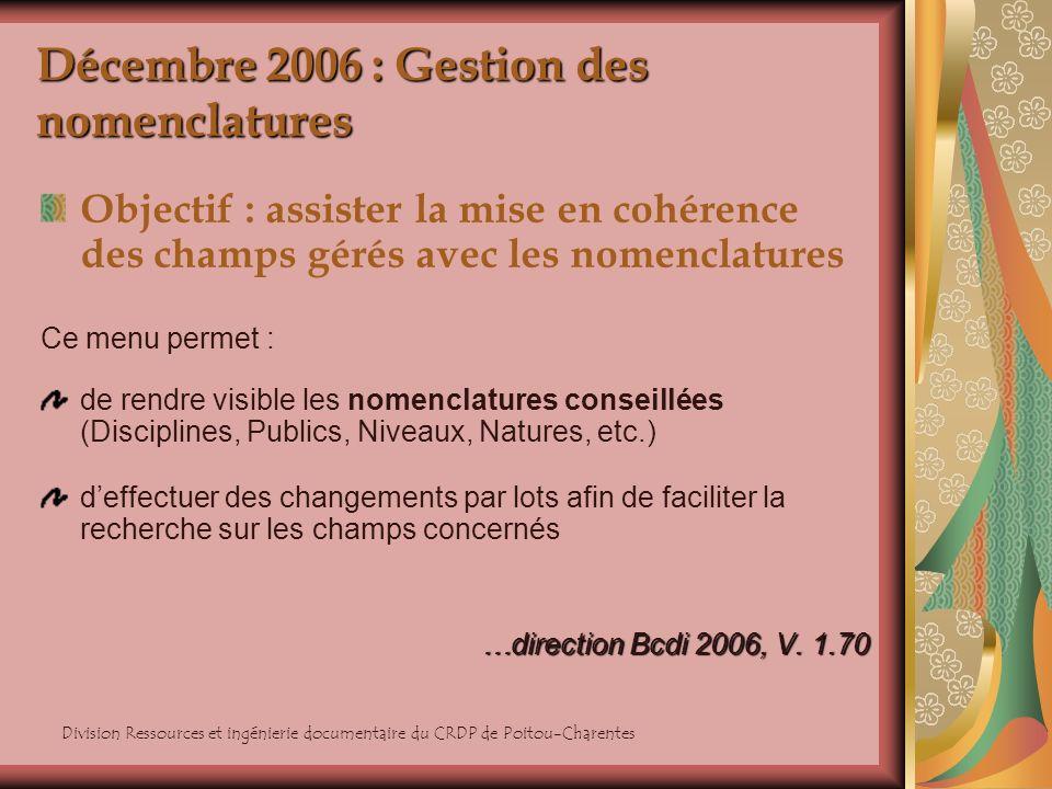 Division Ressources et ingénierie documentaire du CRDP de Poitou-Charentes Décembre 2006 : Gestion des nomenclatures Objectif : assister la mise en co