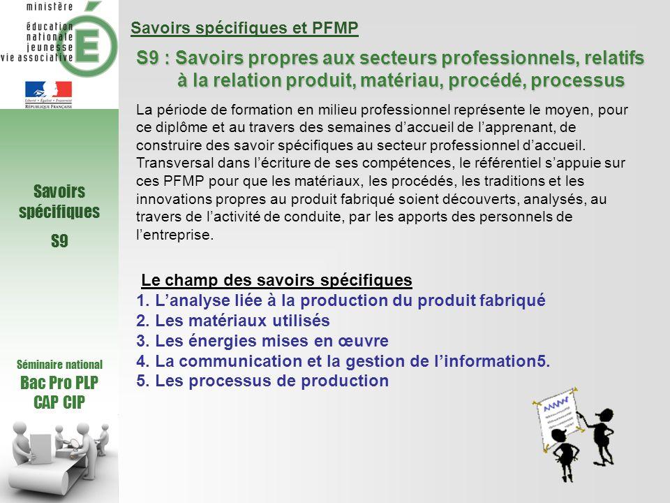 Séminaire national Bac Pro PLP CAP CIP Savoirs spécifiques S9 S9 : Savoirs propres aux secteurs professionnels, relatifs à la relation produit, matéri
