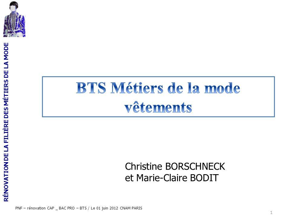 RÉNOVATION DE LA FILIÈRE DES MÉTIERS DE LA MODE PNF – rénovation CAP _ BAC PRO – BTS / Le 01 juin 2012 CNAM PARIS 1 Christine BORSCHNECK et Marie-Clai