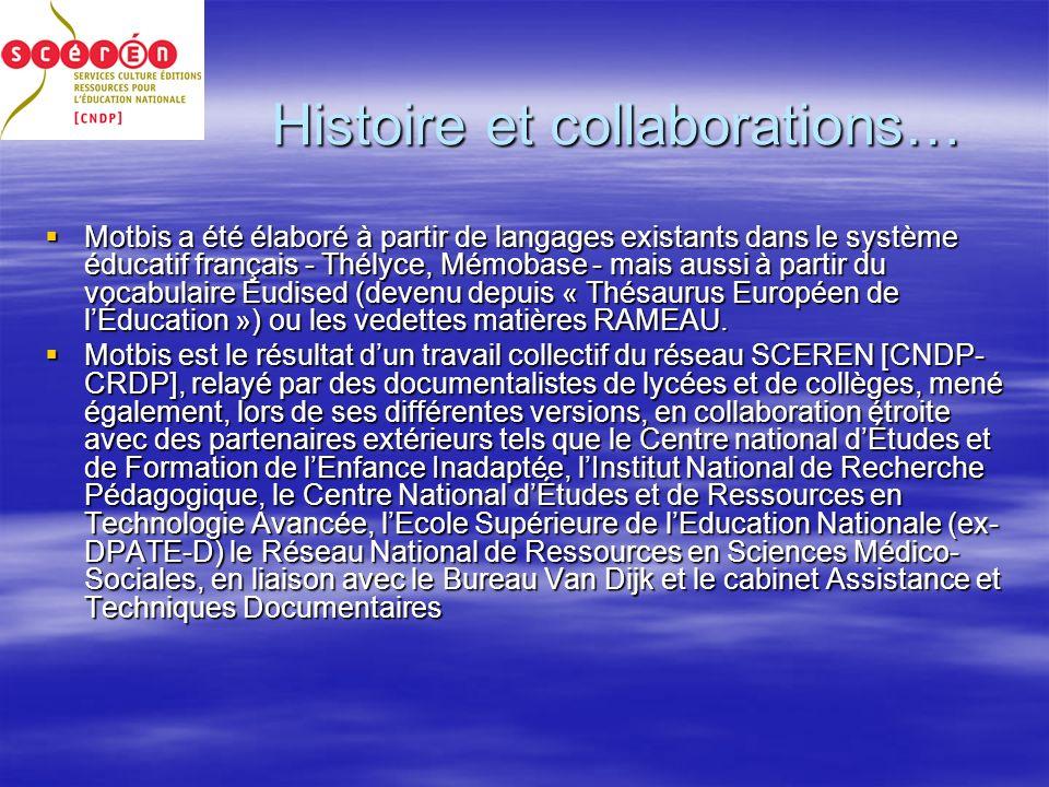 Histoire et collaborations… Motbis a été élaboré à partir de langages existants dans le système éducatif français - Thélyce, Mémobase - mais aussi à partir du vocabulaire Eudised (devenu depuis « Thésaurus Européen de lÉducation ») ou les vedettes matières RAMEAU.