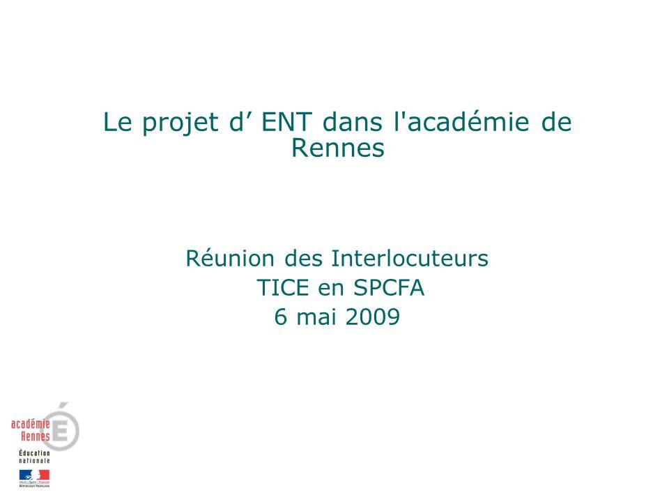 Le projet d ENT dans l académie de Rennes Réunion des Interlocuteurs TICE en SPCFA 6 mai 2009