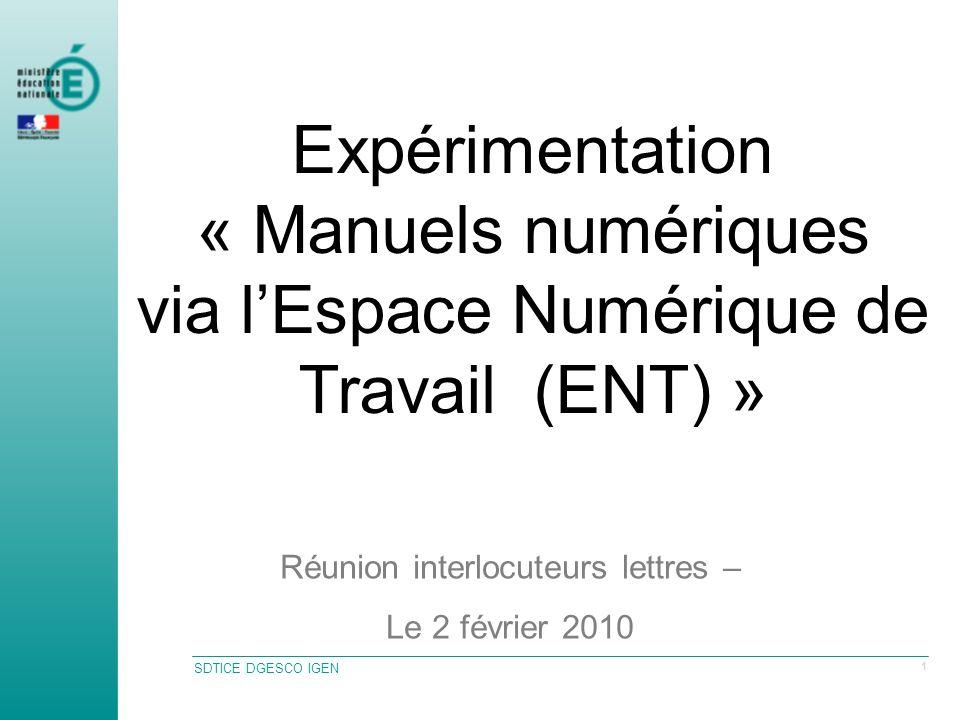 SDTICE DGESCO IGEN 1 Expérimentation « Manuels numériques via lEspace Numérique de Travail (ENT) » Réunion interlocuteurs lettres – Le 2 février 2010