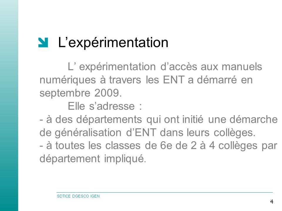 SDTICE DGESCO IGEN 4 4 L expérimentation daccès aux manuels numériques à travers les ENT a démarré en septembre 2009. Elle sadresse : - à des départem