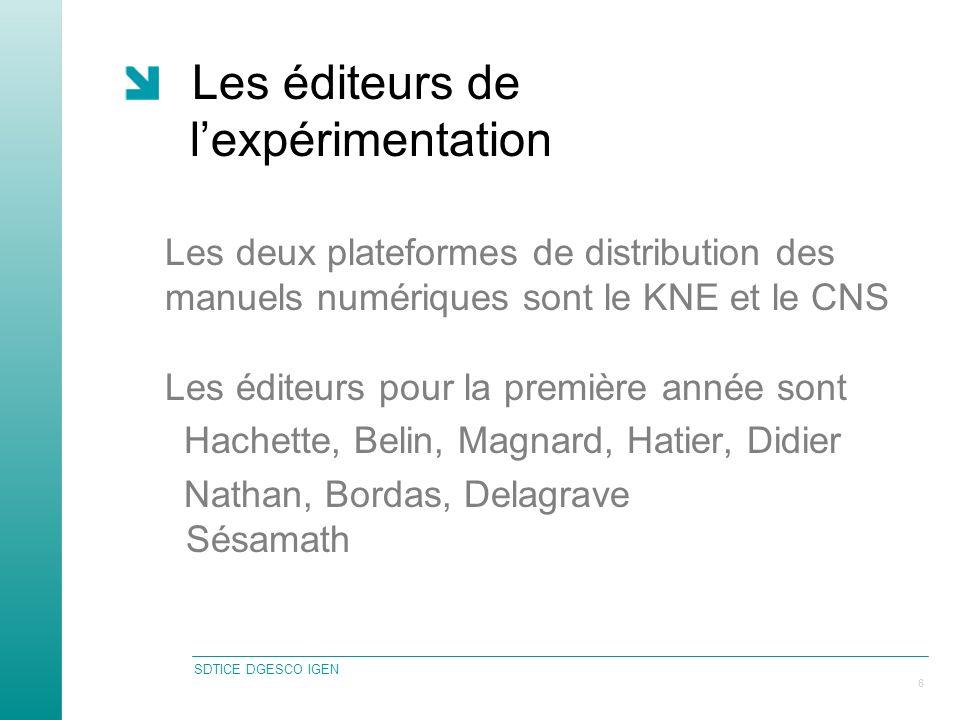 SDTICE DGESCO IGEN 6 Les éditeurs de lexpérimentation Les deux plateformes de distribution des manuels numériques sont le KNE et le CNS Les éditeurs pour la première année sont Hachette, Belin, Magnard, Hatier, Didier Nathan, Bordas, Delagrave Sésamath