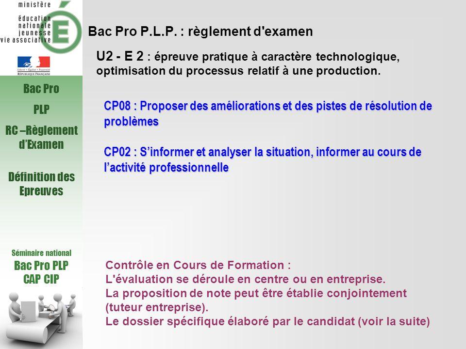 Bac Pro P.L.P. : règlement d'examen U2 - E 2 : épreuve pratique à caractère technologique, optimisation du processus relatif à une production. CP08 :