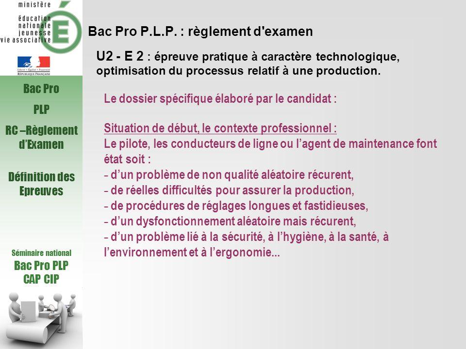 Bac Pro P.L.P. : règlement d'examen Le dossier spécifique élaboré par le candidat : U2 - E 2 : épreuve pratique à caractère technologique, optimisatio