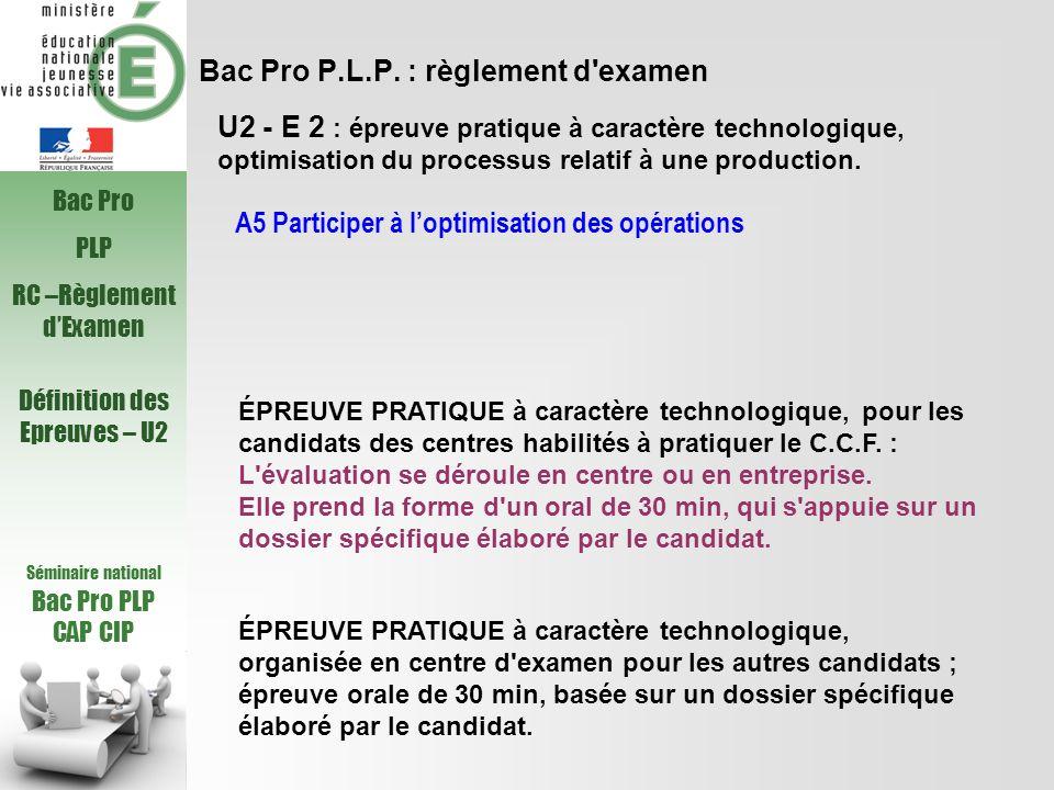 Bac Pro P.L.P. : règlement d'examen A5 Participer à loptimisation des opérations U2 - E 2 : épreuve pratique à caractère technologique, optimisation d