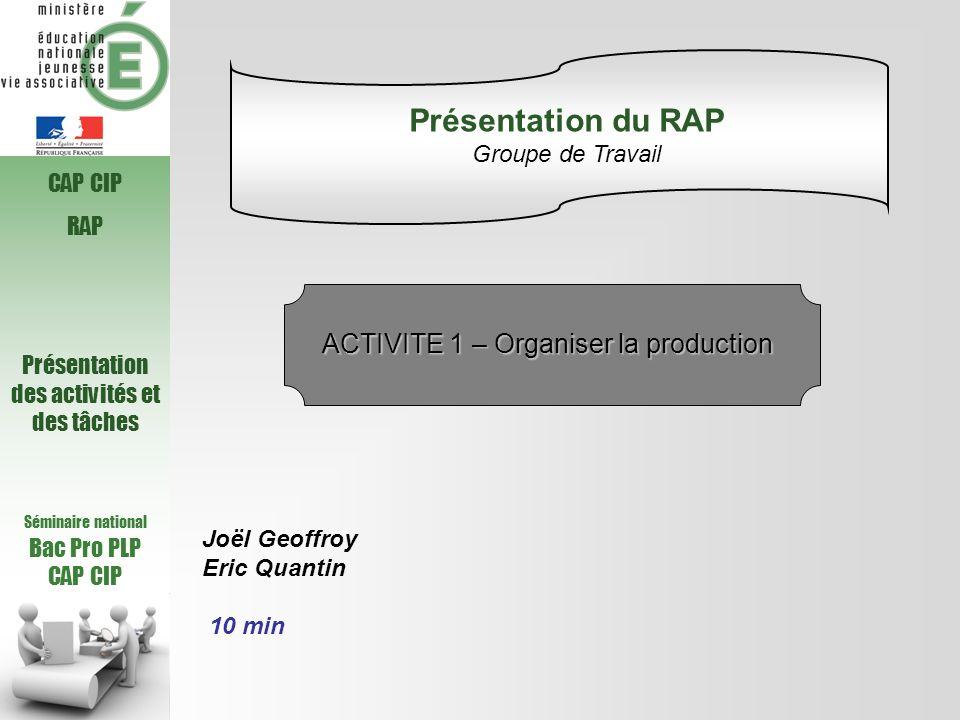 Séminaire national Bac Pro PLP CAP CIP RAP Présentation des activités et des tâches Joël Geoffroy Eric Quantin 10 min Présentation du RAP Groupe de Tr