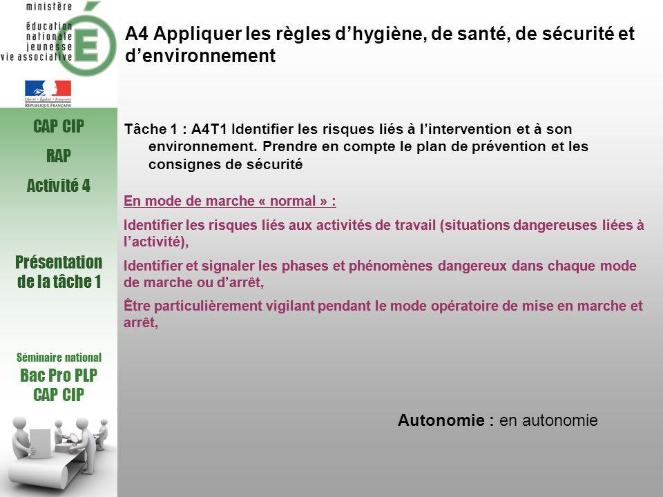 A4 Appliquer les règles dhygiène, de santé, de sécurité et denvironnement Tâche 1 : A4T1 Identifier les risques liés à lintervention et à son environn
