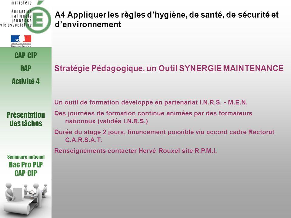 A4 Appliquer les règles dhygiène, de santé, de sécurité et denvironnement Stratégie Pédagogique, un Outil SYNERGIE MAINTENANCE Un outil de formation d