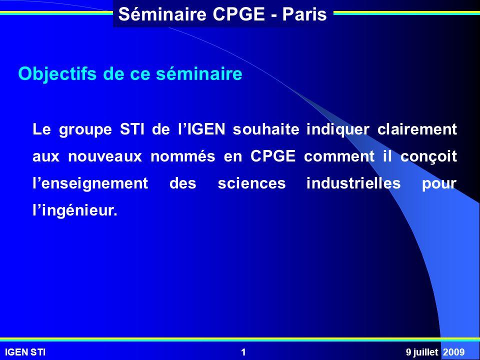 IGEN STI9 juillet 20092 Séminaire CPGE - Paris Contexte Contexte difficile nous a imposé de vous inviter et non de vous convoquer.