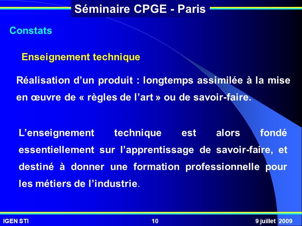 IGEN STI9 juillet 200910 Séminaire CPGE - Paris Réalisation dun produit : longtemps assimilée à la mise en œuvre de « règles de lart » ou de savoir-fa