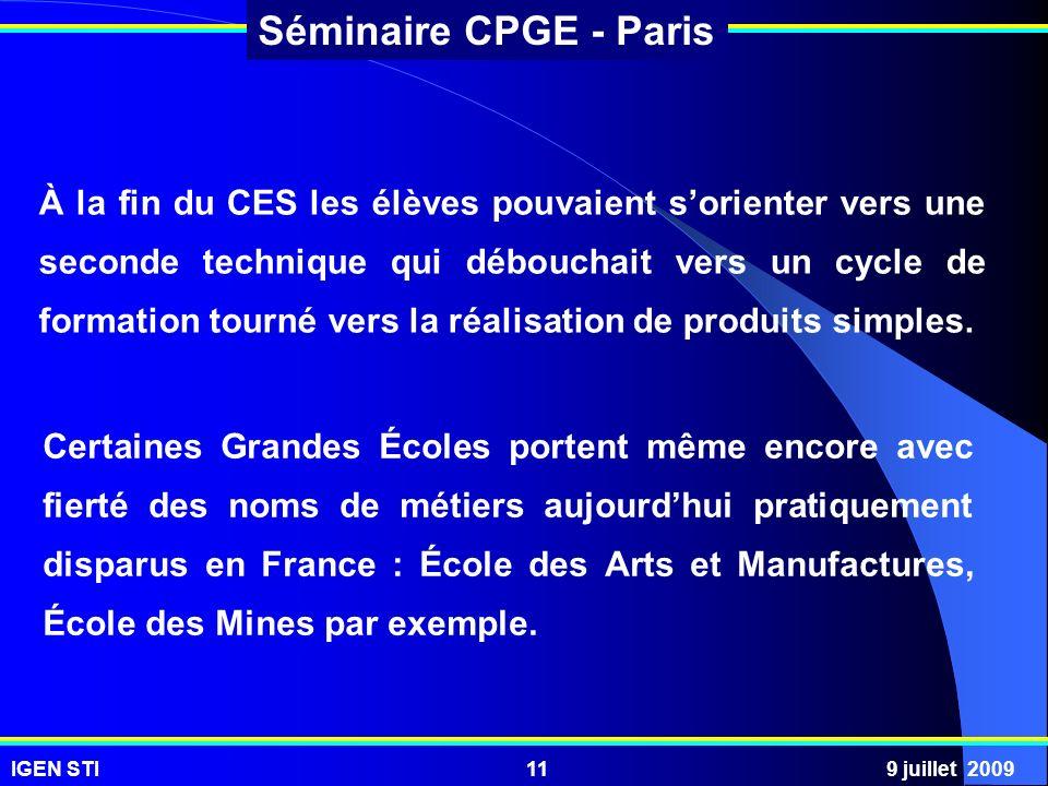 IGEN STI9 juillet 200911 Séminaire CPGE - Paris À la fin du CES les élèves pouvaient sorienter vers une seconde technique qui débouchait vers un cycle