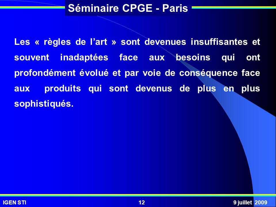 IGEN STI9 juillet 200912 Séminaire CPGE - Paris Les « règles de lart » sont devenues insuffisantes et souvent inadaptées face aux besoins qui ont prof