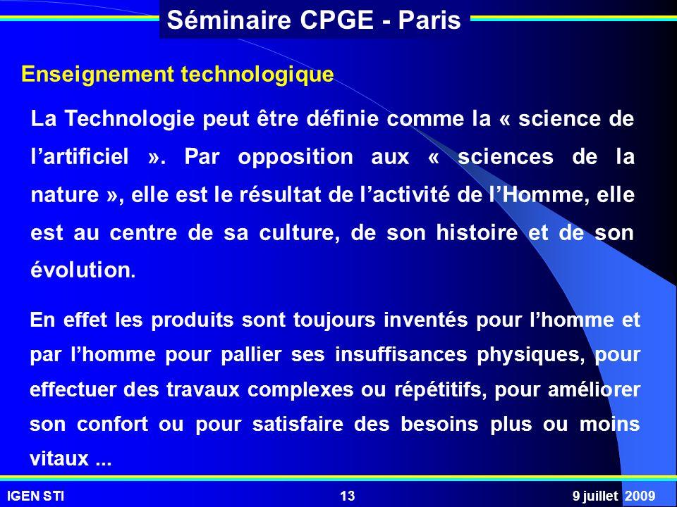 IGEN STI9 juillet 200913 Séminaire CPGE - Paris La Technologie peut être définie comme la « science de lartificiel ». Par opposition aux « sciences de