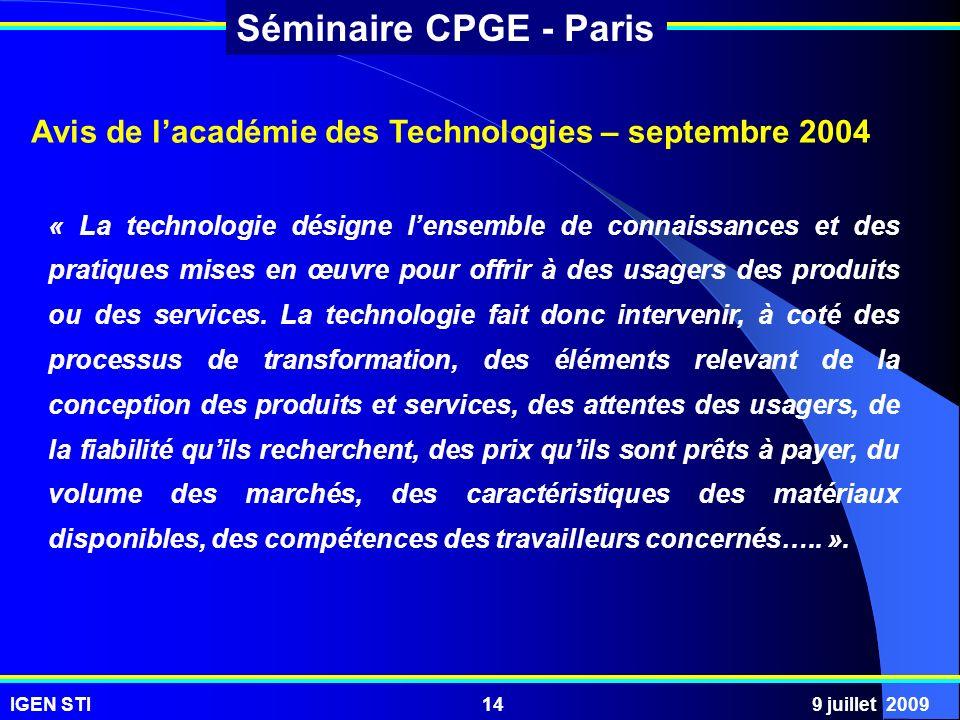IGEN STI9 juillet 200914 Séminaire CPGE - Paris Avis de lacadémie des Technologies – septembre 2004 « La technologie désigne lensemble de connaissance