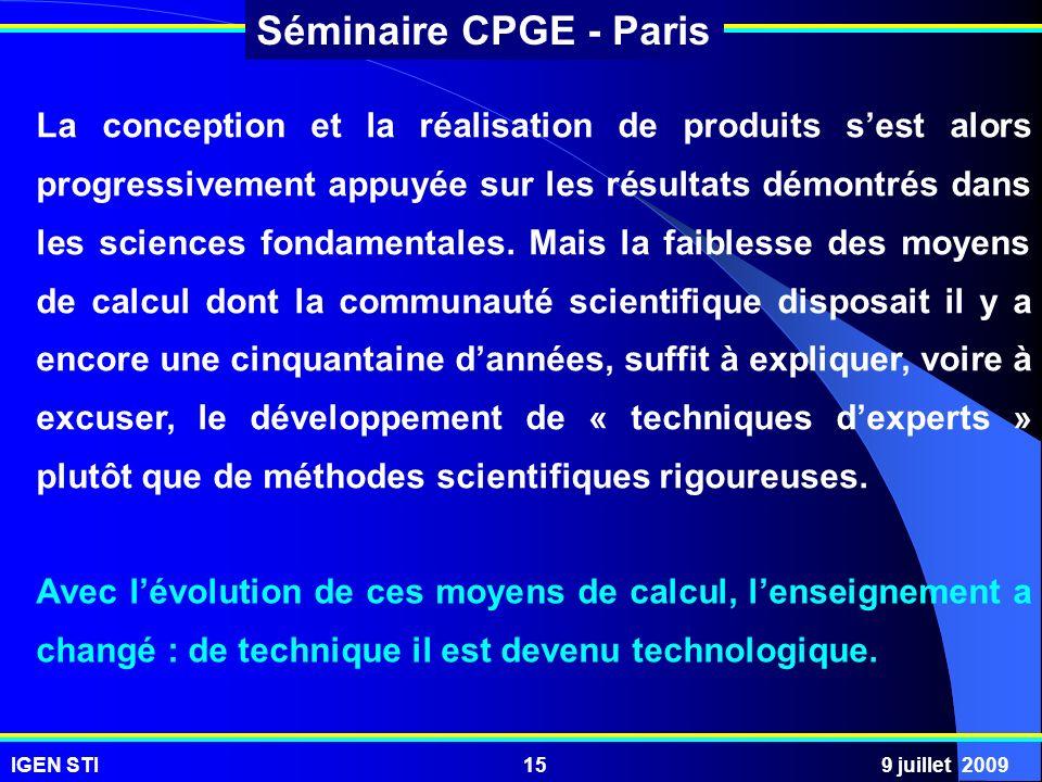 IGEN STI9 juillet 200915 Séminaire CPGE - Paris La conception et la réalisation de produits sest alors progressivement appuyée sur les résultats démon