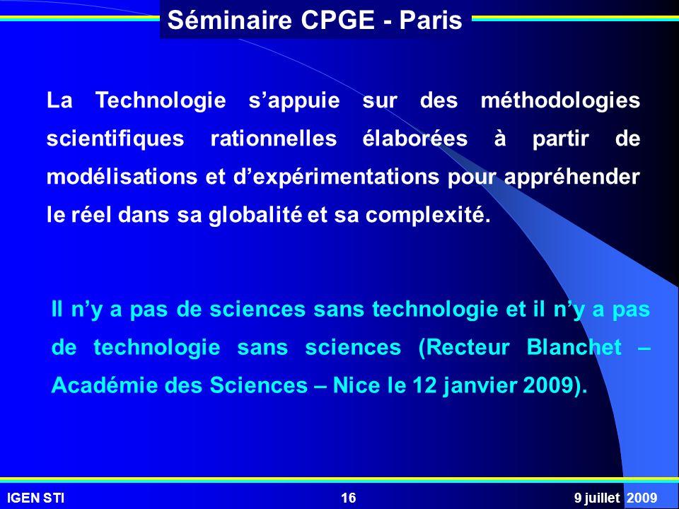 IGEN STI9 juillet 200916 Séminaire CPGE - Paris La Technologie sappuie sur des méthodologies scientifiques rationnelles élaborées à partir de modélisa