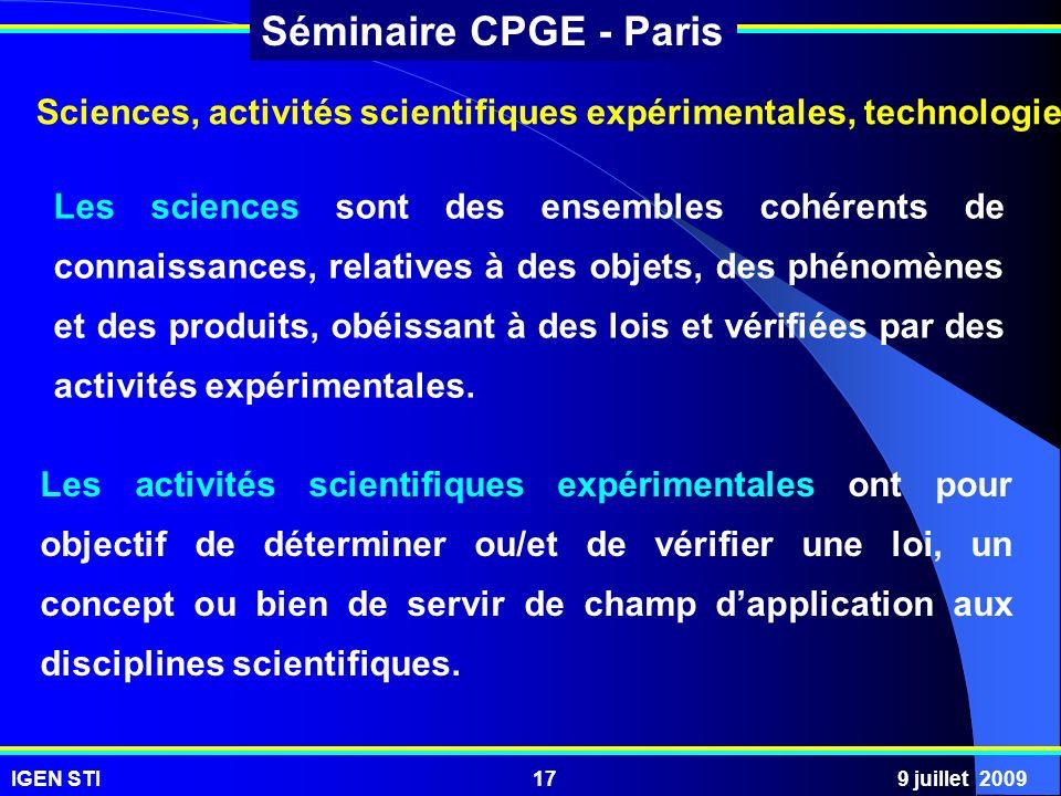 IGEN STI9 juillet 200917 Séminaire CPGE - Paris Sciences, activités scientifiques expérimentales, technologie Les sciences sont des ensembles cohérent