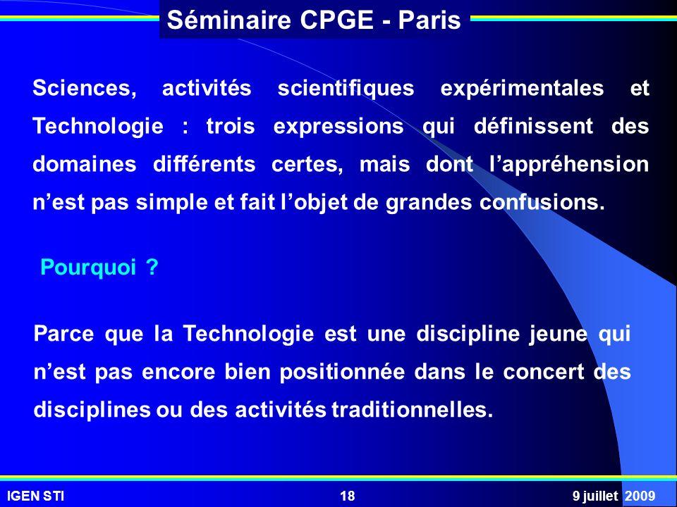 IGEN STI9 juillet 200918 Séminaire CPGE - Paris Sciences, activités scientifiques expérimentales et Technologie : trois expressions qui définissent de