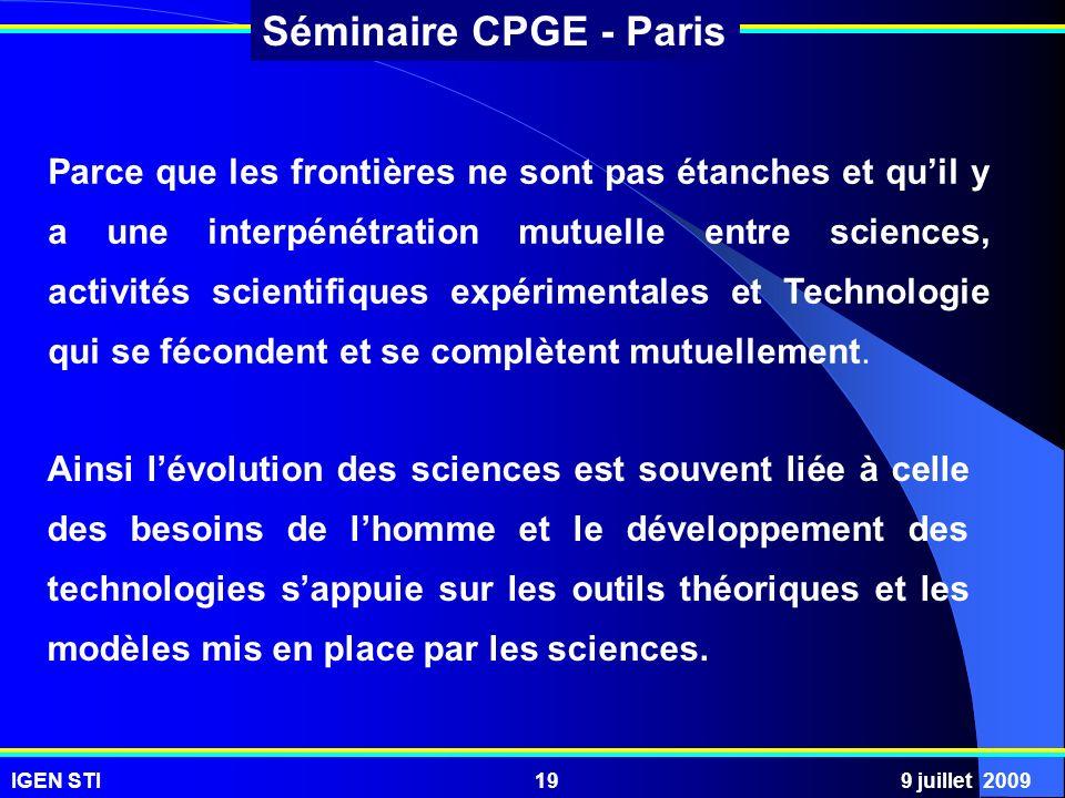 IGEN STI9 juillet 200919 Séminaire CPGE - Paris Parce que les frontières ne sont pas étanches et quil y a une interpénétration mutuelle entre sciences