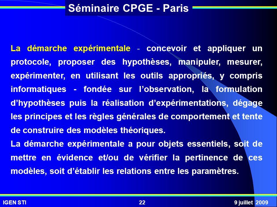 IGEN STI9 juillet 200922 Séminaire CPGE - Paris La démarche expérimentale - concevoir et appliquer un protocole, proposer des hypothèses, manipuler, m