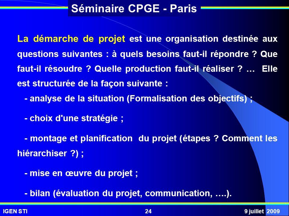 IGEN STI9 juillet 200924 Séminaire CPGE - Paris La démarche de projet est une organisation destinée aux questions suivantes : à quels besoins faut-il