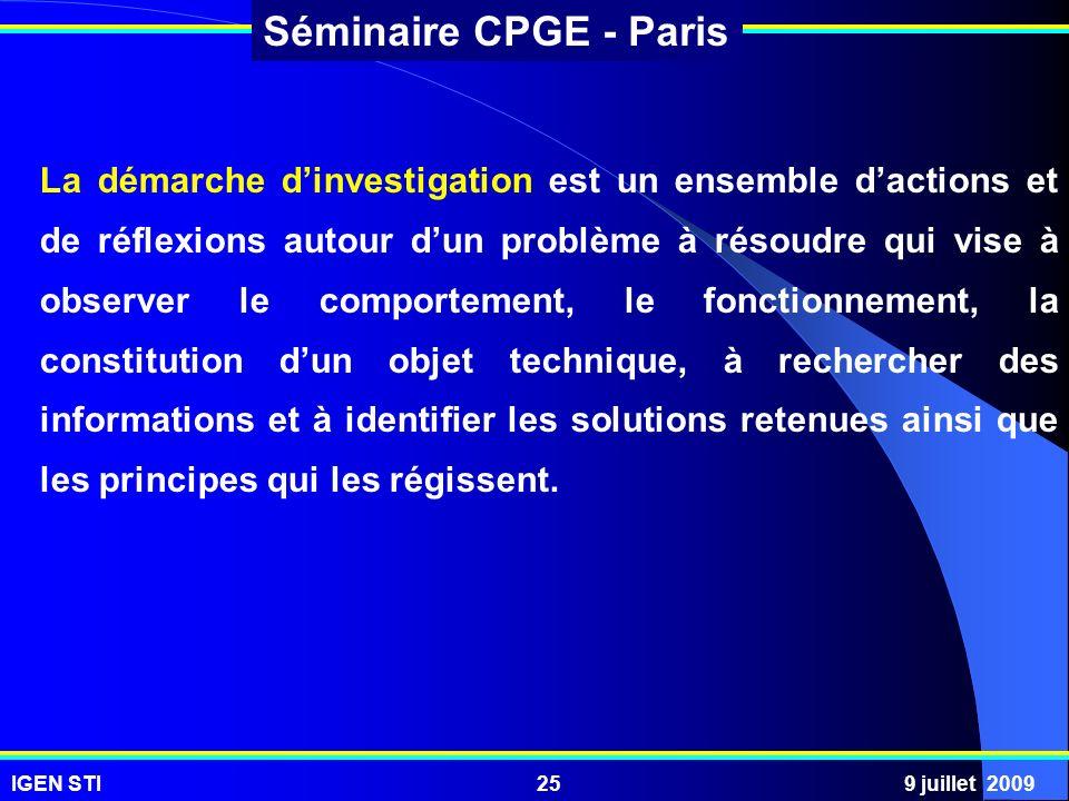 IGEN STI9 juillet 200925 Séminaire CPGE - Paris La démarche dinvestigation est un ensemble dactions et de réflexions autour dun problème à résoudre qu