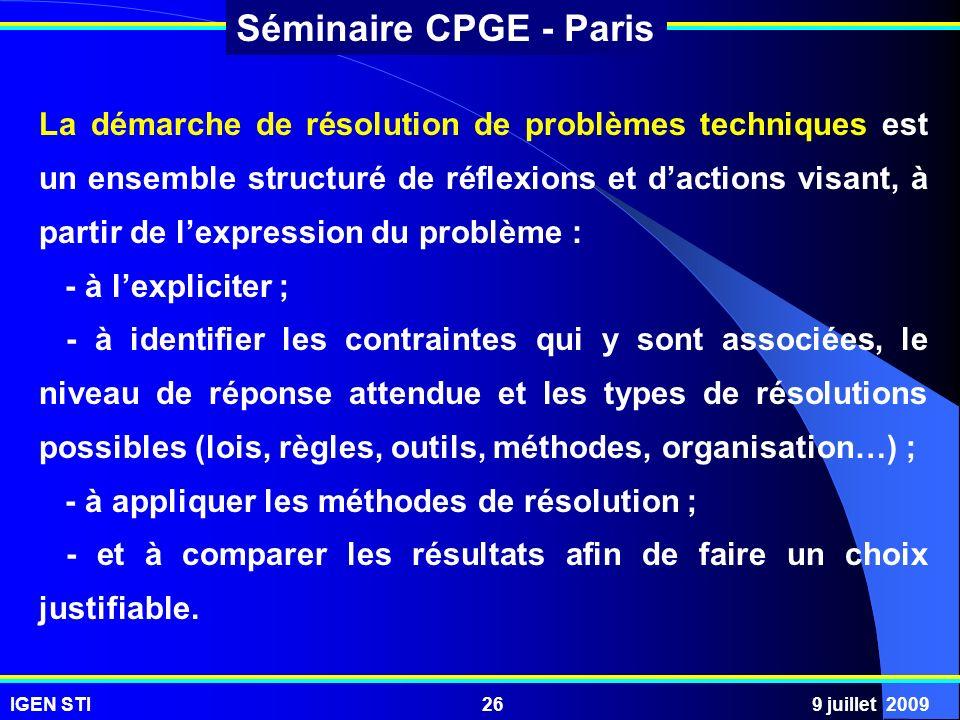 IGEN STI9 juillet 200926 Séminaire CPGE - Paris La démarche de résolution de problèmes techniques est un ensemble structuré de réflexions et dactions