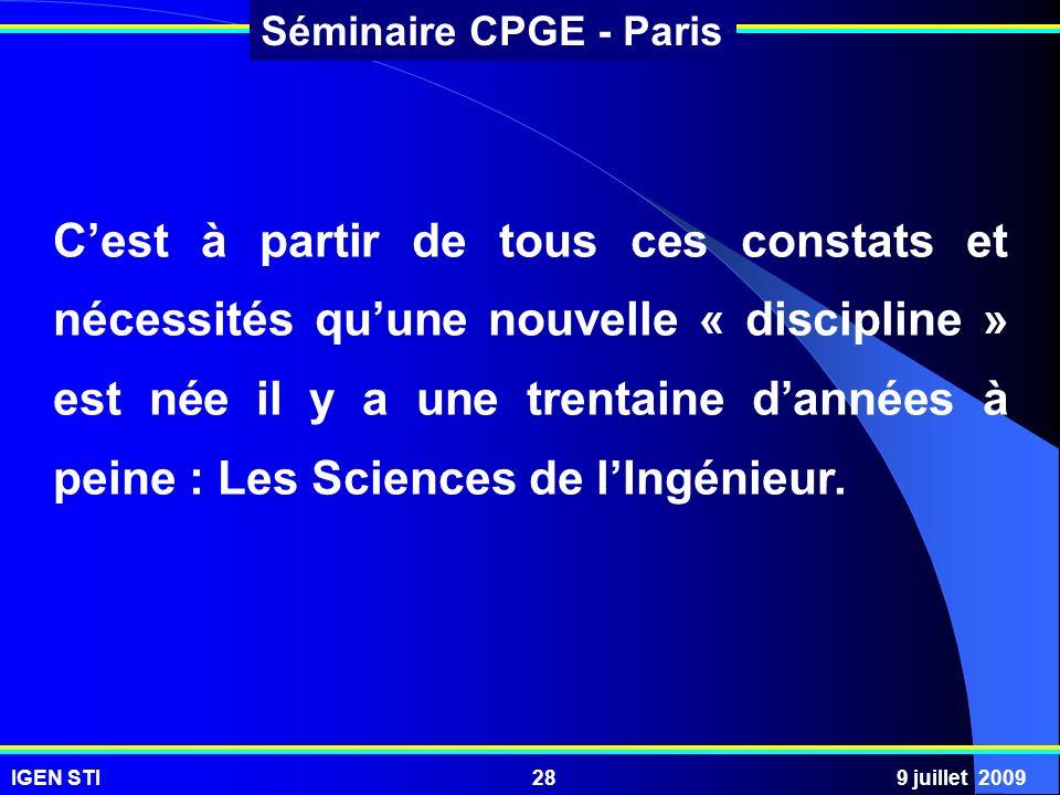 IGEN STI9 juillet 200928 Séminaire CPGE - Paris Cest à partir de tous ces constats et nécessités quune nouvelle « discipline » est née il y a une tren