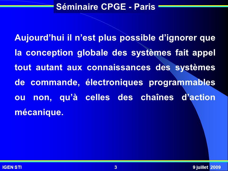 IGEN STI9 juillet 20093 Séminaire CPGE - Paris Aujourdhui il nest plus possible dignorer que la conception globale des systèmes fait appel tout autant