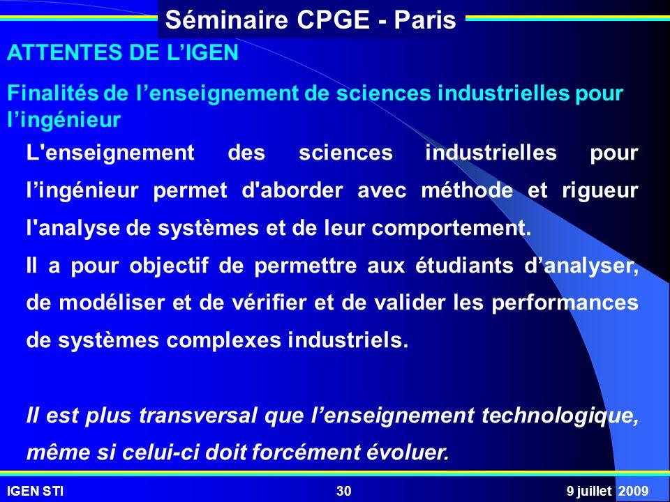 IGEN STI9 juillet 200930 Séminaire CPGE - Paris ATTENTES DE LIGEN Finalités de lenseignement de sciences industrielles pour lingénieur L'enseignement