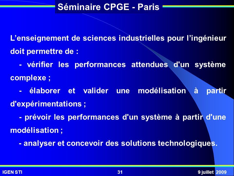 IGEN STI9 juillet 200931 Séminaire CPGE - Paris Lenseignement de sciences industrielles pour lingénieur doit permettre de : - vérifier les performance