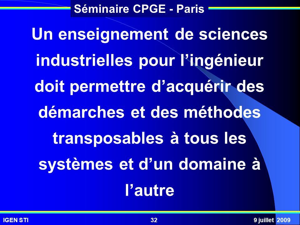 IGEN STI9 juillet 200932 Séminaire CPGE - Paris Un enseignement de sciences industrielles pour lingénieur doit permettre dacquérir des démarches et de